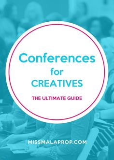The ultimate guide to conferences for creatives in 2016, including events for creative entrepreneurs, bloggers, designers, infopreneurs, crafters & artists.