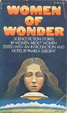 Women-of-Wonder - Ah, the 1970s. Some later authors would have you believe that it was a vast wasteland until it was redeemed by the passage of time and the appearance of their first books. In fact, it was a vibrant period for science fiction, and one of the most significant developments was an influx of talented women into the field. As Damon Knight remarked in the early part of that decade, all the interesting new authors were women, with the exception of James Tiptree, Jr. It's remarkable…