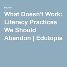 What Doesn't Work: Literacy Practices We Should Abandon   Edutopia