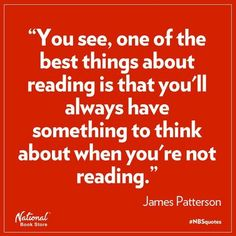 """""""You see, one of the best things about reading is that you'll always have something to think about when you're not reading."""" James Patterson - More like obsess about when I'm not reading! I Love Books, Good Books, Books To Read, Reading Quotes, Book Quotes, Book Sayings, Book Memes, I Love Reading, Reading Time"""