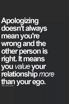 S'excuser ne veut pas toujours dire que vous avez tord, ça veut seulement dire que vous juger votre relation plus importante que votre ego