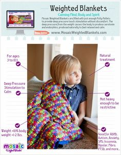 When the child is awake, drape it across his lap or around his shoulders. The deep pressure touch stimulation brought about by the blanket will produce serotonin in the child, which is a hormone that will help to calm him down and produce a happier frame of mind.