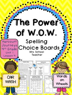 """The Power of W.O.W.: Spelling Choice Board to supplement the 4th grade Houghton Mifflin Harcourt Journeys story """"The Power of W.O.W."""" Unit 1, Lesson 4. This product contains 2 Spelling Choice Board menus that require students to choose 5 homework activities to complete over the course of the unit."""