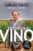 Título: Entender de vino / Autor: Falcó Fernández de Cordova, Carlos /  / Ubicación: FCCTP – Gastronomía – Tercer piso / Código:  G 663.2 F18