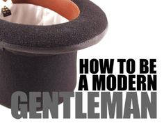 343ccbc1fe65 How To Be A Modern Gentleman - How To Be A Modern Gentleman .