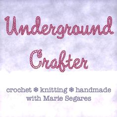 Home | Underground Crafter | crochet * knitting * handmade with Marie Segares