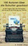 """Das E-Book """"100 Autoren über die Schulter geschaut"""" ist eine Sammlung von Antworten auf jeweils 20 gleichlautende Fragen an über das Schreib..."""