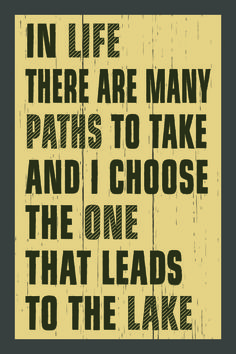 Country Marketplace - In Life There Are Many Paths To Take And I Choose The One That Leads To The Lake, $39.99 (http://www.countrymarketplaces.com/in-life-there-are-many-paths-to-take-and-i-choose-the-one-that-leads-to-the-lake/)