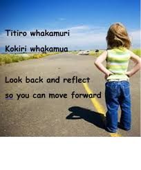Look back and reflect, so you can move forward. - Maori whakatauki or proverb new zealand native peoples