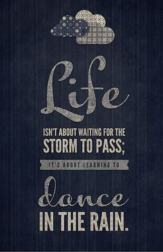 Life is not about waiting for the storm to pass...positive #11