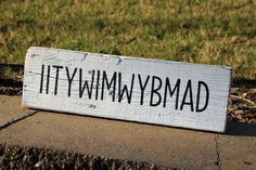 IITYWIMWYBMAD - Any guesses as to what it stands for??? 🤔I had to ask too...  #homesweethome #signsbyandrea #personalizedsign #whatsyoursign #signoftheday #reclaimedwood #woodsigns #woodart #customsigns #customsign #giftideas #personalizedgifts Painted Wood Signs, Custom Wood Signs, Personalized Signs, Custom Paint, Painting On Wood, Wood Art, Sweet Home, Frames, House