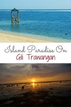Why you need to visit the island paradise of Gili Trawangan in Lombok…
