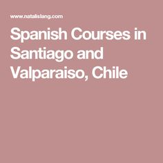 Spanish Courses in Santiago and Valparaiso, Chile