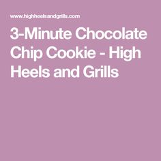 3-Minute Chocolate Chip Cookie - High Heels and Grills