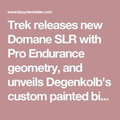 Trek releases new Domane SLR with Pro Endurance geometry, and unveils Degenkolb's custom painted bike | Bicycle Retailer and Industry News