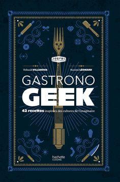 """Gastronogeek"" de Thibaud Villanova et Maxime Léonard"