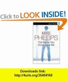 The Name You Once Gave Me (Quick Reads) (9780007216710) Mike Phillips , ISBN-10: 0007216718  , ISBN-13: 978-0007216710 ,  , tutorials , pdf , ebook , torrent , downloads , rapidshare , filesonic , hotfile , megaupload , fileserve