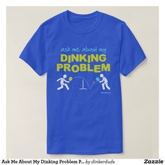 c3ee41608454b Ask Me About My Dinking Problem Pickleball Shirt