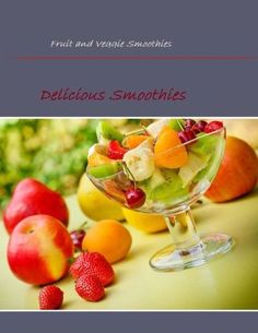 Fruit and Veggie Smoothies: Delicious Smoothies
