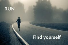 Run..find yourself.
