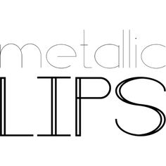 Metallic Lips Text ❤ liked on Polyvore featuring text, polyvore text, quotes, random, words, filler, phrase and saying