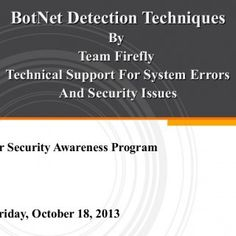 BotNet Detection Techniques By Team Firefly Technical Support For System Errors And Security Issues Cyber Security Awareness Program On Friday, October 18,. http://slidehot.com/resources/botnet-detection-techniques.62575/