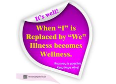 """It's Well! - When """"I"""" is Replaced by """"We"""" - Illness becomes Wellness. #MentalIllness #MentalHealth #Recovery #Stress #Addiction #Depression #Bipolar #Schizophrenia"""