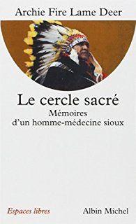Le Cercle sacré : Mémoires d'un homme-médecine sioux par Archie Fire Lame Deer