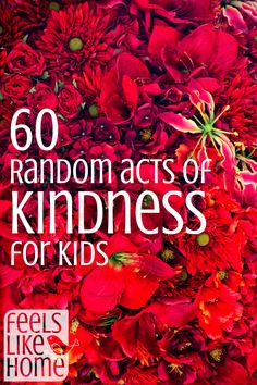 60 Random Acts of Kindness for Kids - These activities and ideas are good for kids, teens, or adults who want to help others. Great for students, friends, coworkers, teachers, husbands, wives, and strangers.