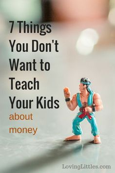 Want to teach your kids important lessons about money? Here are 7 things you DON'T want them to learn.
