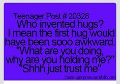 This is sooo true... Like the first hug had to be reallllyyyyy awkwarddd!