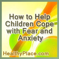 How to Help Children Cope with Fear and Anxiety | Parenting tips for helping children cope with anxiety caused by violence, crime death, trauma, or disasters.
