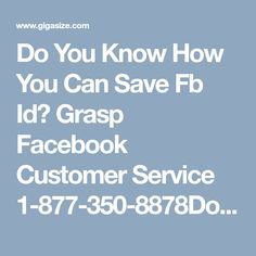 Do You Know How You Can Save Fb Id? Grasp Facebook Customer Service 1-877-350-8878Do you want to aware of hacking process? Do you want to know who is trying to hack your Facebook account? If you are saying yes, then it's good to choose our Facebook Customer Service instead of any other one. To grab our facility, dial our free of cost helpline number 1-877-350-8878 and get the solution now. For more Information…