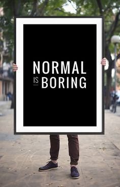Printable Art Poster Normal is boring  Motivational wall decor to keep you inspired in your home or office!  THIS POSTER IS SOLD AS A DIGITAL FILE ONLY. SIMPLY PURCHASE, DOWNLOAD & PRINT. NO PHYSICAL ITEM IS SENT OR MAILED.  Supplied as a digital file (PDF & JPG). Simply print from your home or office printer, or take to your local print shop. There are some great online digital print websites such as Snapfish. For the perfect finish, I recommend to frame the printed poster in a woode...