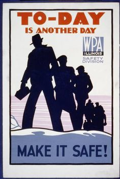 To-day is another day Make it safe! [Illinois : Federal Art Project, 1936 or 1937] Library of Congress.