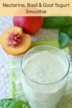 Nectarine, Basil, and Goat Milk Yogurt Smoothie! Try this with our Natural or Apricot flavored goat milk yogurt! YUM!