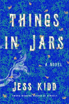 Things in Jars by Jess Kidd - In the dark underbelly of Victorian London, a formidable female sleuth is pulled into the macabre world of fanatical anatomists and. New Books, Good Books, Books To Read, New York Times, The Thirteenth Tale, Peculiar Children, Victorian London, Romance, Historical Fiction