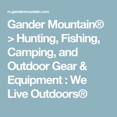 Gander Mountain® > Hunting, Fishing, Camping, and Outdoor Gear & Equipment : We Live Outdoors®