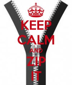KEEP CALM AND ZIP IT