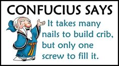 funny quotes confucius say it takes many nails to build crib only one screw to fill it Confucius Quotes Funny, Confucius Say, Funny Pictures Images, Funny Photos, Animal Pictures, You Funny, Really Funny, Funny Stuff, Freaking Hilarious