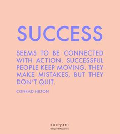 Success seems to be connected with action. Successful people keep moving. They make mistakes, but they don´t quit. Conrad Hilton, Keep Moving, Making Mistakes, Successful People, Connection, Action, How To Make, Make Mistakes, Group Action