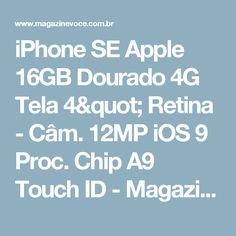 "iPhone SE Apple 16GB Dourado 4G Tela 4"" Retina - Câm. 12MP iOS 9 Proc. Chip A9 Touch ID - Magazine Glxavier"