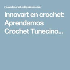 innovart en crochet: Aprendamos Crochet Tunecino...