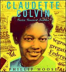 Claudette Colvin (1939 -   )- Preceded Rosa Parks demonstration by nine months at 15 years old.Pioneer of the African-American civil rights movement. In 1955, she was the first person arrested for resisting bus segregation in Montgomery, Alabama.