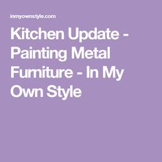 Kitchen Update - Painting Metal Furniture - In My Own Style