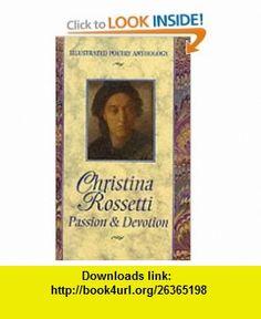 Christina Rossetti Passion  Devotion (Illustrated Poetry Anthology) (9781860193873) Christina Georgina Rossetti, K. E. Sullivan , ISBN-10: 1860193870  , ISBN-13: 978-1860193873 ,  , tutorials , pdf , ebook , torrent , downloads , rapidshare , filesonic , hotfile , megaupload , fileserve