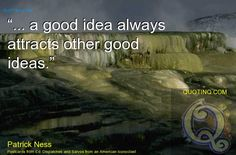 """... a good idea always attracts other good ideas."" - quotinq"