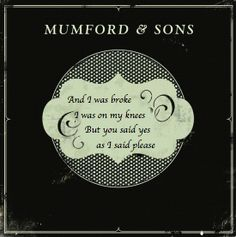 And I will love with urgency but not with haste - Mumford & Sons