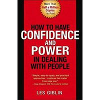 How to Have Confidence and Power in Dealing with People by Les Giblin