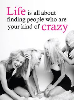 Friendship... Kindred spirits Yep! Glad our craziness found each other!